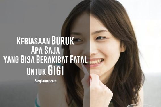Kebiasaan Buruk Apa Saja yang Bisa Berakibat Fatal untuk Gigi