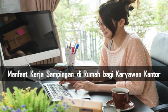 Manfaat Kerja Sampingan di Rumah bagi Karyawan Kantor