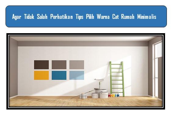 Agar Tidak Salah Perhatikan Tips Pilih Warna Cat Rumah Minimalis