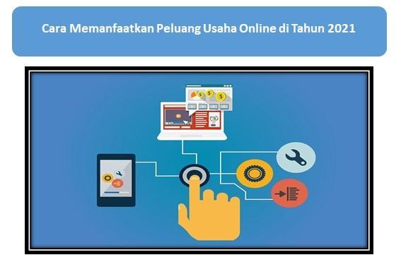 Cara Memanfaatkan Peluang Usaha Online di Tahun 2021
