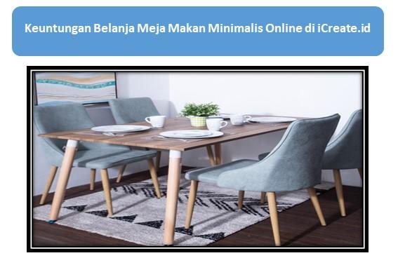 Keuntungan Belanja Meja Makan Minimalis Online di iCreate.id